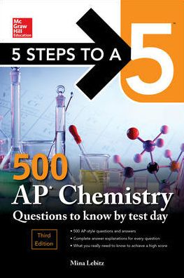 5 Steps to a 5 500 AP Chemistry Questions to Know by Test Day, 3rd Edition