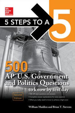 5 Steps to a 5: 500 AP U.S. Government and Politics Questions to Know by Test Day, 2nd Edition