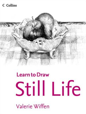 Collins Learn to Draw: Learn to Draw-Still Life - ABC Books