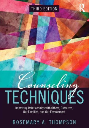 Counseling Techniques: Improving Relationships with Others, Ourselves, Our Families, and Our Environment, 3e - ABC Books