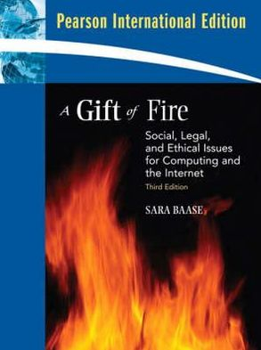 A Gift of Fire: Social Legal and Ethical Issues for Computing and the Internet - ABC Books