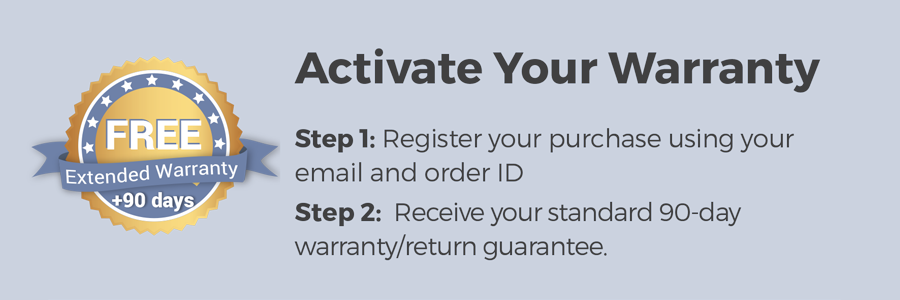 Activate your warranty for 180 day extension