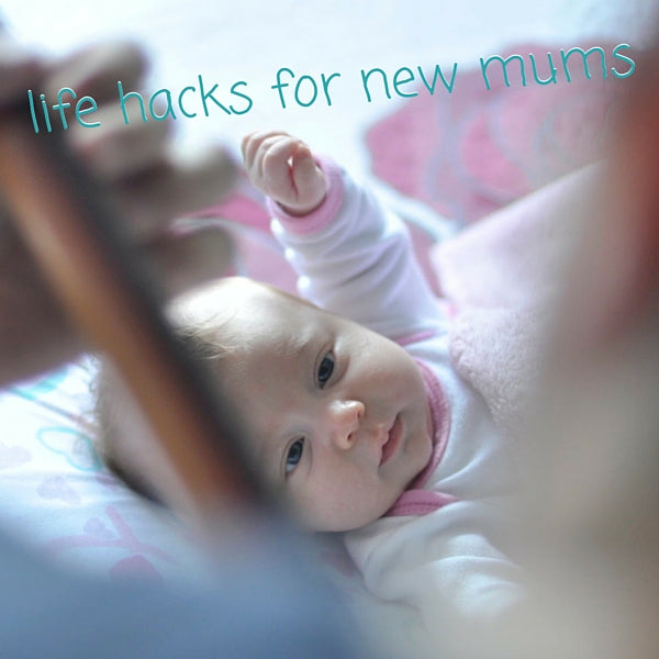 life hacks for new mums