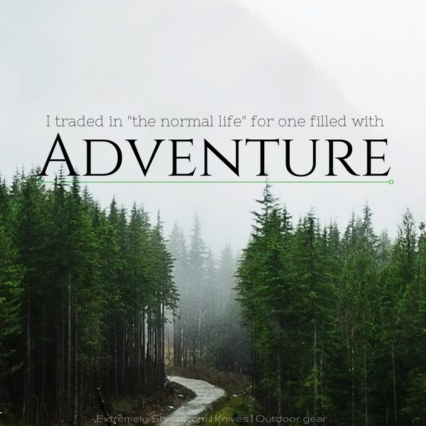trade in normal life for adventure quote