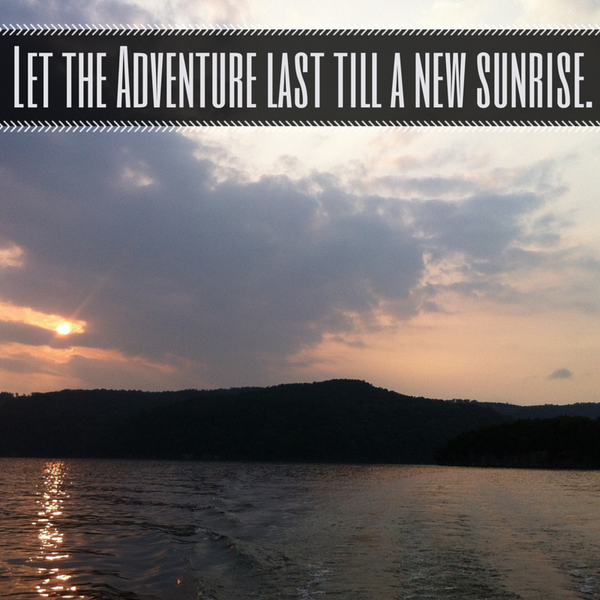 let the adventure last till a new sunrise