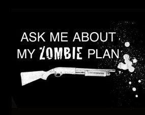 Ask me about my zombie plan