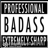 Professional Bad Ass Sticker - Extremely-Sharp.com