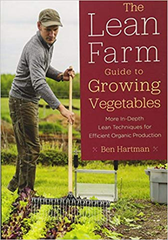 The Lean Farm- Guide to Growing Vegetables  Ben Hartman