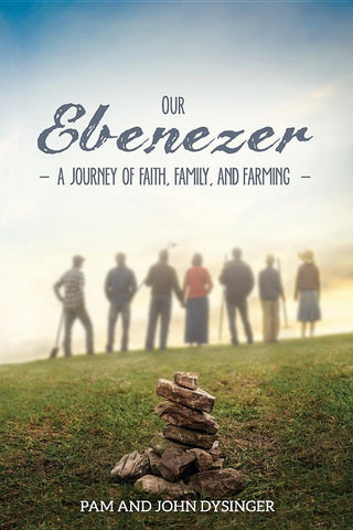 Our Ebenezer ~ A Journey of Faith, Family, and Farming