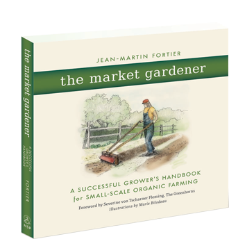 The Market Gardener ~ A Successful Grower's Handbook for Small-Scale Organic Farming