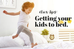 eLux Tips: Getting your kids to bed!