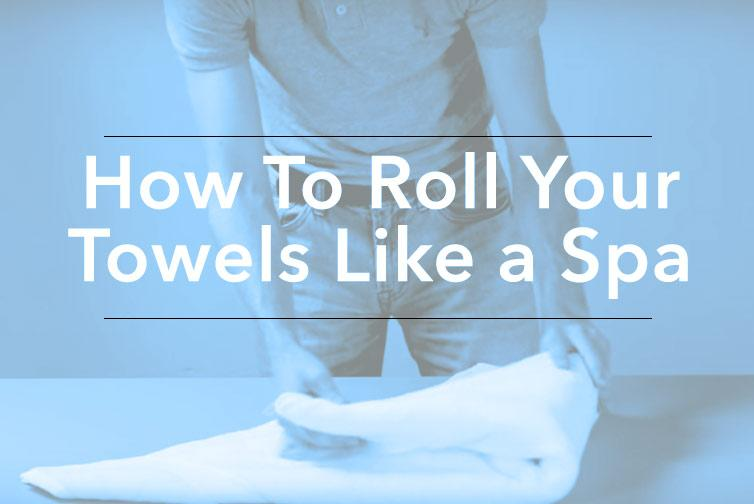 How to Roll Your Towels Like a Spa!