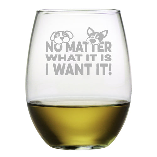 No Matter What It Is (I Want It) Stemless Wine Glasses (Set Of Four)