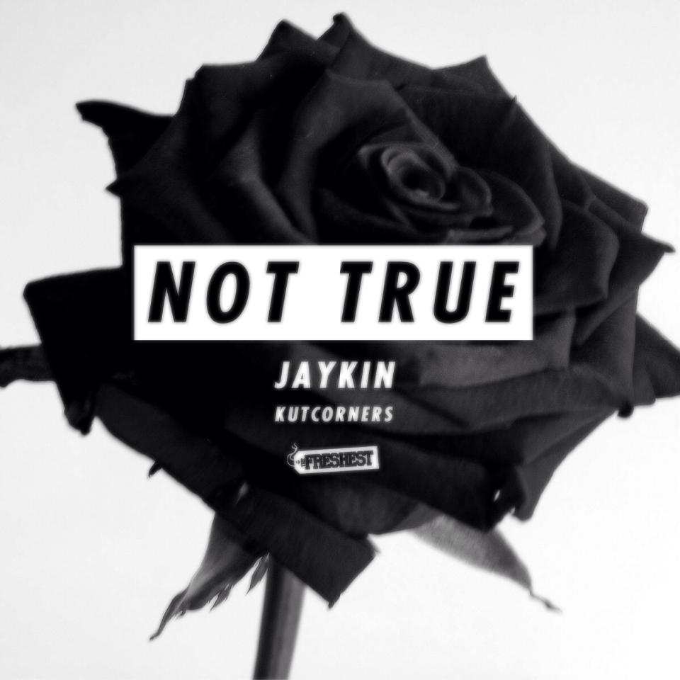 JayKin - Not True (prod. by Kutcorners)