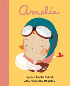 Little people big dreams : Amelia Earhart (board book)