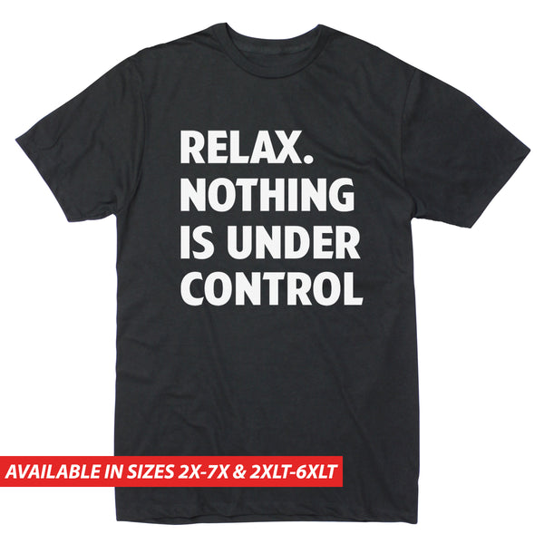 Relax Nothing Is Under Control - Men's Big & Tall Short Sleeve Tee