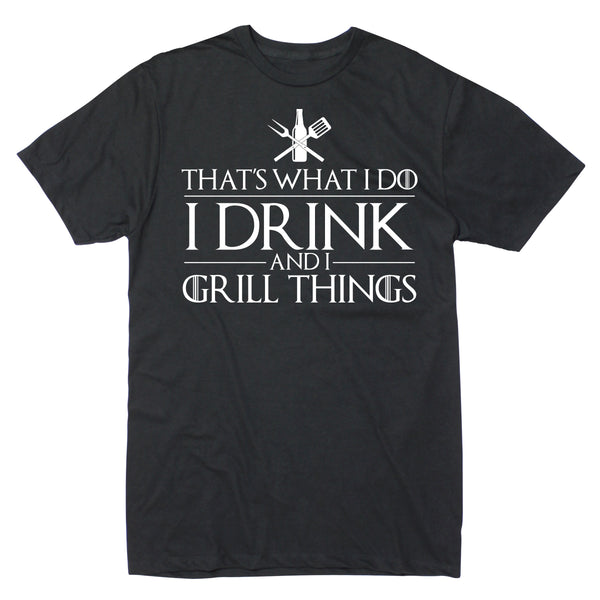 I Drink And Grill Things