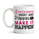Coffee Mug, Awesomeness Doesn't Just Happen I Make It Happen, Hustling, Working Hard, Get Stuff Done
