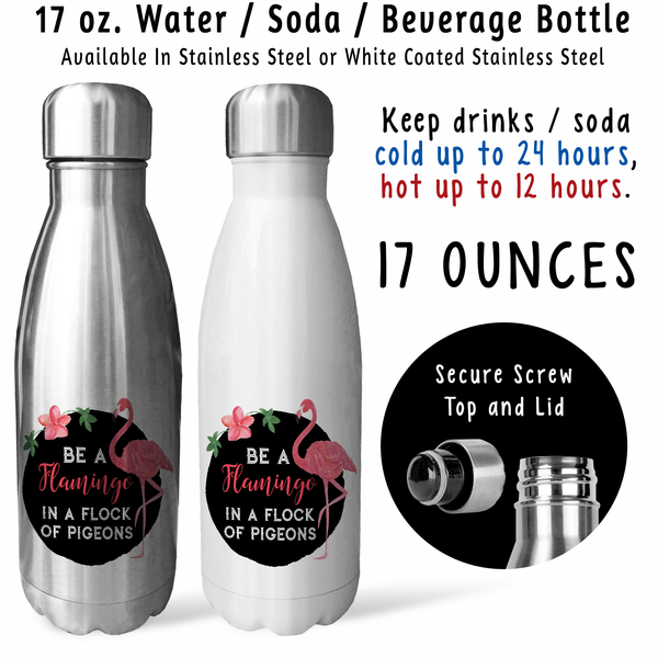 Reusable Water Bottle - Be A Flamingo In A Flock Of Pigeons 001, Be Unique, Be Yourself, Stand Out