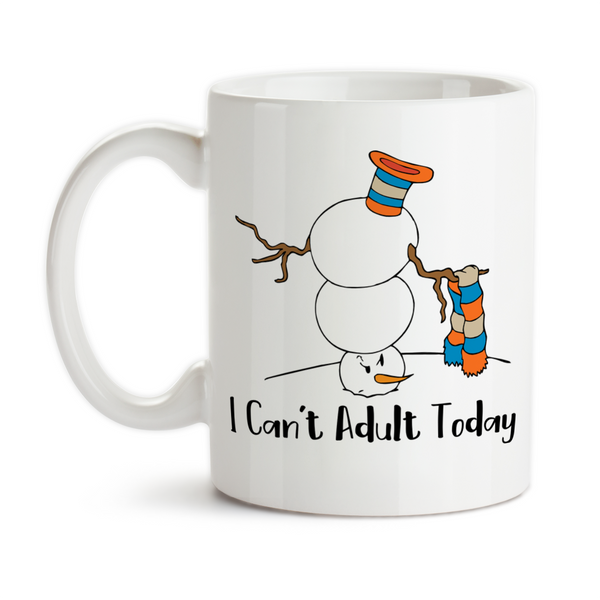 Coffee Mug, I Can't Adult Today Snowman, Being An Adult, Adulting Is Hard