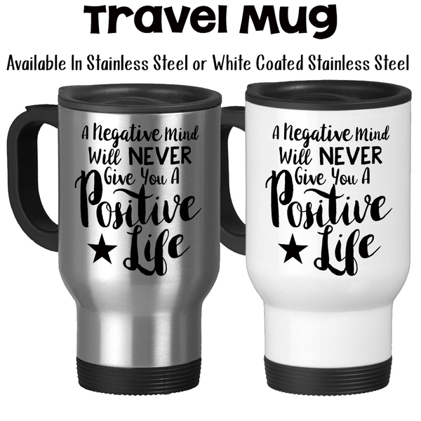 Travel Mug, A Negative Mind Will Never Give You A Positive Life Positive Attitude Inspirational Quote, Stainless Steel, 14 oz - Gift Idea