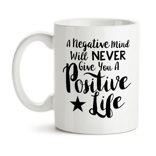 Coffee Mug, A Negative Mind Will Never Give You A Positive Life, Positive Attitude