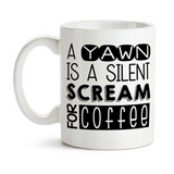 Coffee Mug, A Yawn Is A Silent Scream For Coffee, Coffee Lover, Coffee Addict, Must Have Coffee