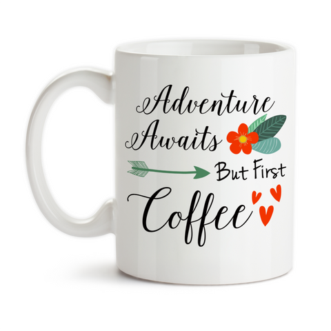 Coffee Mug, Adventure Awaits But First Coffee, Coffee Lover, Adventurer, Coffee Humor