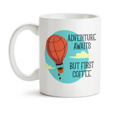 Coffee Mug, Hot Air Balloon Adventure Awaits But First Coffee Coffee Lover Adventurer Coffee Humor, Gift Idea, Coffee Cup at GroovyGiftables.com