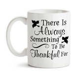 Coffee Mug, There Is Always Something To Be Thankful For Inspiration Motivation