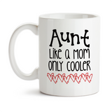 Coffee Mug, Aunt Like A Mom Only Cooler, Best Aunt, Favorite Aunt