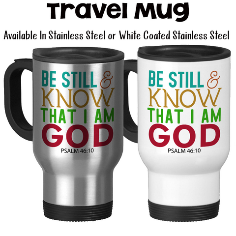 Travel Mug, Be Still and Know That I Am God 001, Psalms 46:10, Bible Verse, Christian Gift