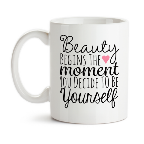Coffee Mug, Beauty Begins The Moment You Decide To Be Yourself, Be You, Beautiful, Be Unique