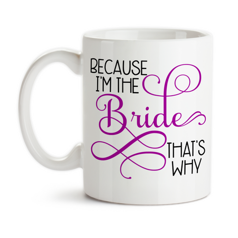 Coffee Mug, Because I'm The Bride That's Why 001, Bride To Be, Bridezilla, Wedding