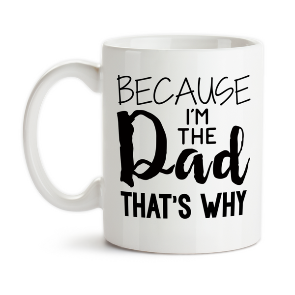 Coffee Mug, Because I'm The Dad That's Why Kids Teens Parenting Funny Father's Day Dad's Birthday