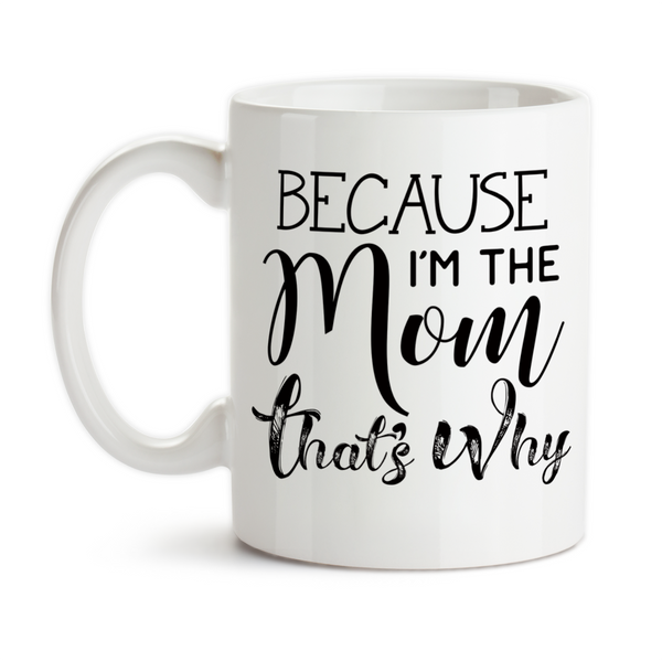 Coffee Mug, Because I'm The Mom That's Why, Mother's Day, Parenting, Funny Mom Mug