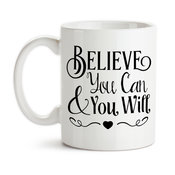 Coffee Mug, Believe You Can and You Will Believe In Yourself Inspiration Motivation
