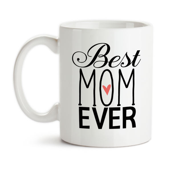 Coffee Mug, Best Mom Ever 001 Family Son Daughter Mother's Day Mom's Birthday Christmas Mommy
