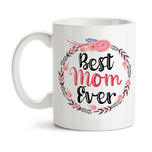 Coffee Mug, Best Mom Ever 002, Floral Wreath Flowers, Mother's Day, Mom's Birthday, Gift For Mom
