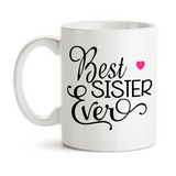 Coffee Mug, Best Sister Ever Favorite Sister Family Sisters I Love My Sister Friends