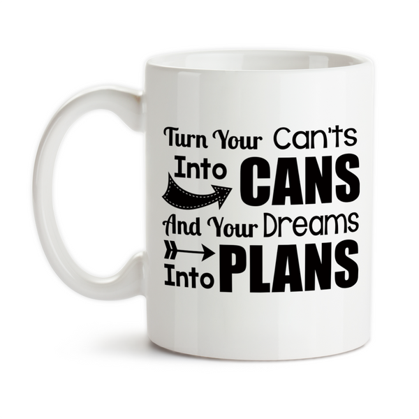 Coffee Mug, Turn Your Can'ts Into Cans And Your Dreams Into Plans You Can Do It You Got This Work Hard, Gift Idea, Coffee Cup at GroovyGiftables.com
