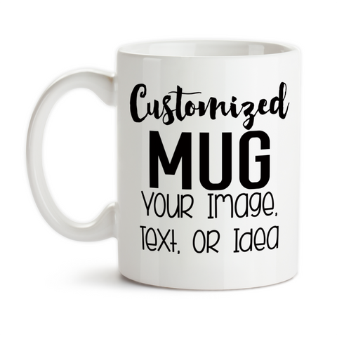 Design and Customize Your Own Mug, Personalize, Your Text, Image, Photo, Coffee Mug, Tea Cup