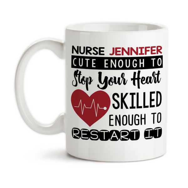 Coffee Mug, Cute Enough To Stop Your Heart Skilled Enough To Restart It, Personalized Nurse RN