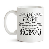 Coffee Mug, Do More Of What Makes You Happy Joy Cheer Inspirational Quote Decorative