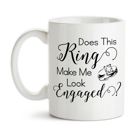 Coffee Mug, Does This Ring Make Me Look Engaged Engagement Wedding Married Bride Announcement Reveal, Gift Idea, Coffee Cup at GroovyGiftables.com