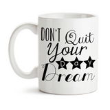 Coffee Mug, Don't Quit Your Day Dream Follow Your Dreams Dream Big Reach For Your Dreams