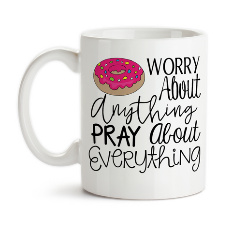 Coffee Mug, Do Not Worry Donut Worry Pray About Everything Christian Bible Verse Humor Cute Doughnut