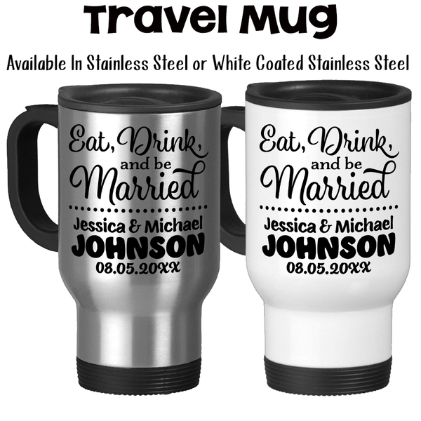 Travel Mug, Eat Drink And Be Married 001, Personalized Wedding Gift, Wedding Keepsake