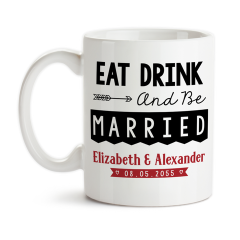 Coffee Mug, Eat Drink And Be Married 002 Personalized Wedding Gift Bride and Groom Names Wedding Keepsake, Gift Idea, Coffee Cup at GroovyGiftables.com