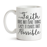 Coffee Mug, Faith Does Not Make Things Easy It Makes Them Possible Christian Have Faith Don't Lose Faith, Gift Idea, Coffee Cup at GroovyGiftables.com